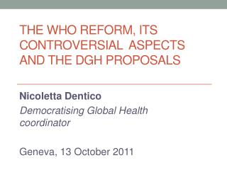 The WHO reform,  its controversial  aspects  and the DGH proposals