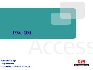 Presented by: Orly Nahum RAD Data Communications