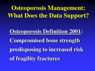 Osteoporosis Management: What Does the Data Support?