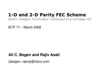 1-D and 2-D Parity FEC Scheme  draft-begen-fecframe-1d2d-parity-scheme-00 IETF 71 – March 2008