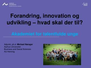 Adjunkt, ph.d.  Michael Nørager Aarhus Universitet Business and Social Sciences AU Herning
