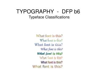 TYPOGRAPHY  -  DFP b6   Typeface Classifications