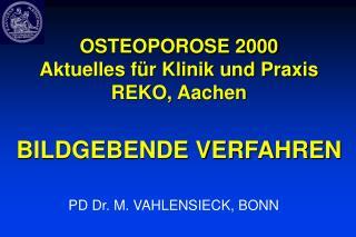 OSTEOPOROSE 2000 Aktuelles für Klinik und Praxis REKO, Aachen BILDGEBENDE VERFAHREN