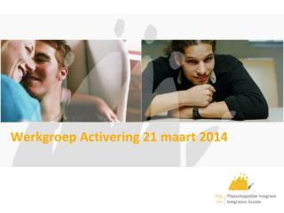 Werkgroep Activering 21 maart 2014