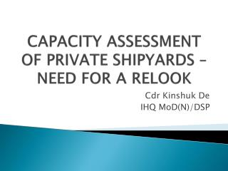 CAPACITY ASSESSMENT OF PRIVATE SHIPYARDS   NEED FOR A RELOOK