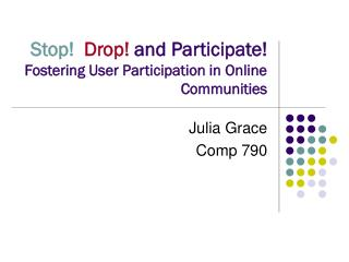 Stop! Drop!  and Participate!  Fostering User Participation in Online Communities