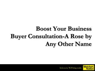 Boost Your Business Buyer Consultation-A Rose by Any Other Name