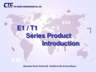E1 / T1      Series Product                Introduction