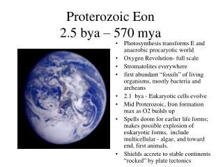 Proterozoic Eon 2.5 bya – 570 mya