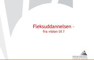 Fleksuddannelsen –  fra vision til ?
