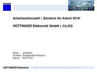 Arbeitszeitmodell / 'Bündnis für Arbeit 2016'  HÜTTINGER Elektronik GmbH + Co.KG