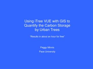 Using iTree VUE with GIS to Quantify the Carbon Storage by Urban Trees