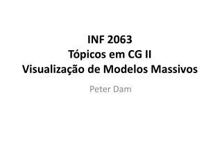 INF 2063 Tópicos  em CG  II Visualização  de Modelos Massivos
