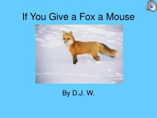 If You Give a Fox a Mouse