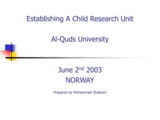 Establishing A Child Research Unit Al-Quds University June 2 nd  2003 NORWAY