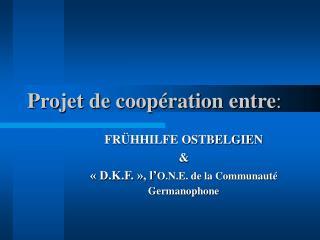 Projet de coopération entre :