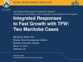 Bill Ashton, MCIP, PhD Director, Rural Development Institute Brandon University, Canada