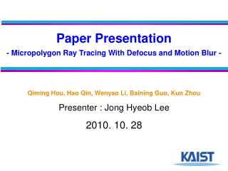 Paper Presentation - Micropolygon Ray Tracing With Defocus and Motion Blur -