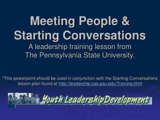 Meeting People  Starting Conversations A leadership training lesson from  The Pennsylvania State University.