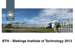 BTH  –  Blekinge Institute of Technology 2013