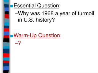 Essential Question : Why was 1968 a year of turmoil in U.S. history?  Warm-Up Question : ?