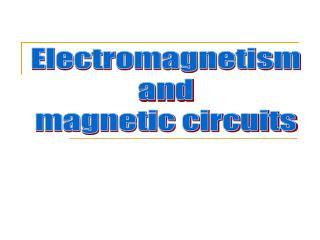 Electromagnetism  and  magnetic circuits