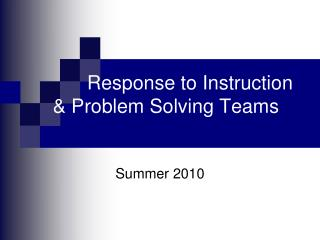 Response to Instruction & Problem Solving Teams  Summer 2010