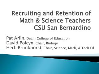 Recruiting and Retention of  Math & Science Teachers  CSU San Bernardino