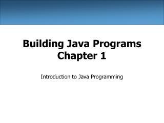 Building Java Programs Chapter 1