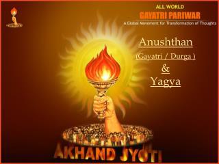 Anushthan (Gayatri / Durga ) & Yagya