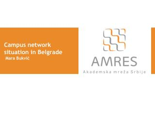 Campus network situation in Belgrade  Mara Bukvi ć