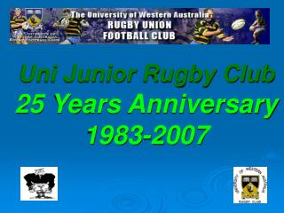 Uni Junior Rugby Club 25 Years Anniversary 1983-2007