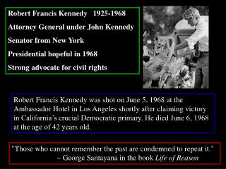 Robert Francis Kennedy   1925-1968 Attorney General under John Kennedy Senator from New York