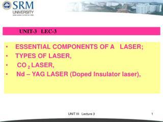 ESSENTIAL COMPONENTS OF A LASER;   TYPES OF LASER,    CO  2  LASER,