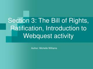 Section 3: The Bill of Rights, Ratification, Introduction to Webquest activity
