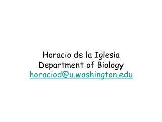 Horacio de la Iglesia Department of Biology horaciod@u.washington