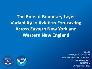 Ian Lee NOAA/NWS  Albany, NY Dave  Fitzjarrald , Jeff Freedman SUNY Albany ASRC NROW XIV