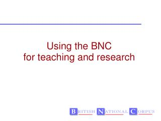 Using the BNC  for teaching and research