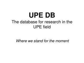 UPE DB The database for research in the UPE field