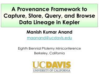 Manish Kumar Anand maanand@ucdavis Eighth Biennial Ptolemy Miniconference Berkeley, California