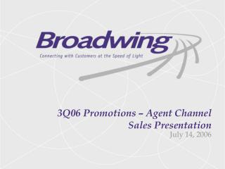 3Q06 Promotions – Agent Channel Sales Presentation