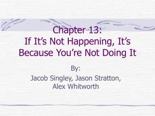 Chapter 13: If It's Not Happening, It's Because You're Not Doing It