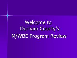 Welcome to                       Durham County's M/WBE Program Review