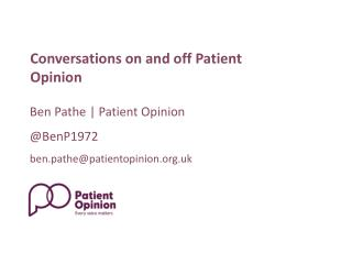 Ben Pathe | Patient Opinion @BenP1972 ben.pathe@patientopinion.uk