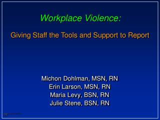 Michon Dohlman, MSN, RN Erin Larson, MSN, RN Maria Levy, BSN, RN Julie  Stene , BSN, RN