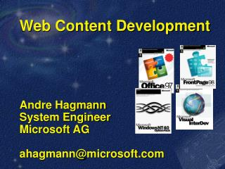 Web Content Development     Andre Hagmann System Engineer Microsoft AG  ahagmannmicrosoft.com
