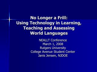No Longer a Frill:  Using Technology in Learning, Teaching and Assessing World Languages