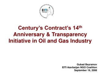 Century's Contract's 14 th  Anniversary & Transparency Initiative in Oil and Gas Industry