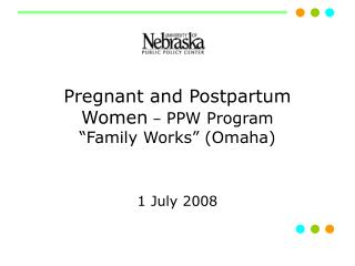 "Pregnant and Postpartum Women  –  PPW Program ""Family Works"" (Omaha)"