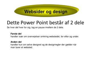 Dette Power Point består af 2 dele Se hver del hver for  sig, tag en  pause imellem de 2 dele .